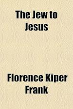 The Jew to Jesus af Florence Kiper Frank