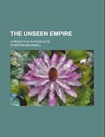 The Unseen Empire; A Peace Play in Four Acts af Atherton Brownell