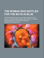 The Woman Who Battled for the Boys in Blue; Mother Bickerdyke Her Life and Labors for the Relief of Our Soldiers. Sketches of Battle Scenes and Incide af Margaret Davis Burton