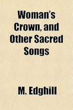 Woman's Crown, and Other Sacred Songs af M. Edghill