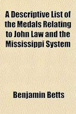 A   Descriptive List of the Medals Relating to John Law and the Mississippi System; With an Attempt at the Translation of Their Legends and Inscriptio af Benjamin Betts