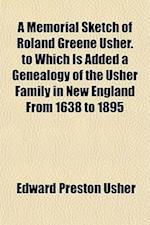 A Memorial Sketch of Roland Greene Usher, 1823-1895 af Edward Preston Usher