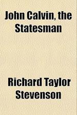 John Calvin, the Statesman af Richard Taylor Stevenson