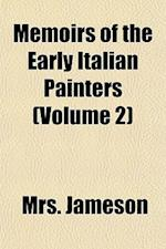 Memoirs of the Early Italian Painters (Volume 2); And of the Progress of Painting in Italy. from Cimabue to Bassano