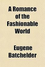 A Romance of the Fashionable World af Eugene Batchelder