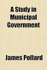 A Study in Municipal Government; The Corporation of Berlin af James Pollard