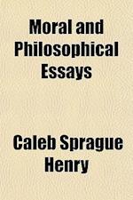 Moral and Philosophical Essays af Coleb Sprague Henry, Caleb Sprague Henry