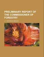 Preliminary Report of the Commissioner of Forestry af J. T. Rothrock