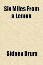 Six Miles from a Lemon; A Farce in Three Acts af Sidney Drum