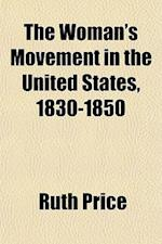 The Woman's Movement in the United States, 1830-1850 af Ruth Price