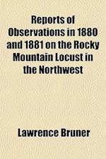Reports of Observations in 1880 and 1881 on the Rocky Mountain Locust in the Northwest af Lawrence Bruner