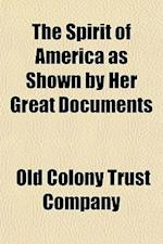 The Spirit of America as Shown by Her Great Documents af Old Colony Trust Company