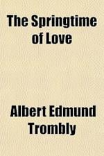 The Springtime of Love af Albert Edmund Trombly