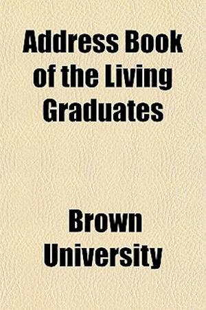 Bog, paperback Address Book of the Living Graduates (Volume 1) af Brown University