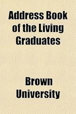 Address Book of the Living Graduates (Volume 1) af Brown University