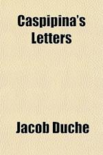 Caspipina's Letters Volume 1-2; Containing Observations on a Variety of Subjects, Literary, Moral, and Religious af Jacob Duche, Jacob Duch
