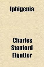 Iphigenia af Charles Stanford Elgutter