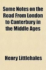 Some Notes on the Road from London to Canterbury in the Middle Ages Volume 30 af Henry Littlehales, John Ogilby