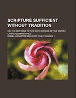 Scripture Sufficient Without Tradition; Or, the Doctrine of the Sixth Article of the British Churches Maintained af Daniel Augustus Beaufort