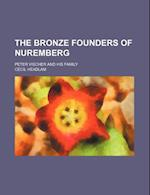 The Bronze Founders of Nuremberg; Peter Vischer and His Family
