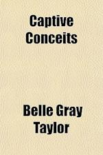 Captive Conceits af Belle Gray Taylor