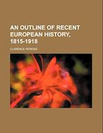 An Outline of Recent European History, 1815-1918 af Anonymous, Clarence Perkins