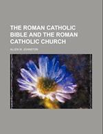 The Roman Catholic Bible and the Roman Catholic Church af Allen W. Johnston
