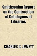 Smithsonian Report on the Contruction of Catalogues of Libraries af Charles C. Jewett