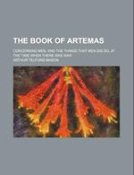 The Book of Artemas; Concerning Men, and the Things That Men Did Do, at the Time When There Was War af Arthur Telford Mason