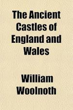 The Ancient Castles of England and Wales af William Woolnoth