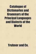 Catalogue of Dictionaries and Grammars of the Principal Languages and Dialects of the World af Trbner And Co, Trubner and Co