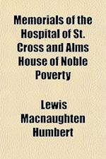Memorials of the Hospital of St. Cross and Alms House of Noble Poverty af Lewis Macnaughten Humbert