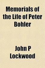 Memorials of the Life of Peter Bohler af John P. Lockwood