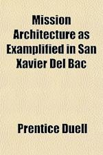 Mission Architecture as Examplified in San Xavier del Bac af Prentice Duell