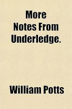 More Notes from Underledge. af William Potts