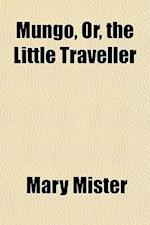 Mungo, Or, the Little Traveller af Mary Mister