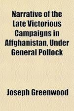 Narrative of the Late Victorious Campaigns in Affghanistan, Under General Pollock af Joseph Greenwood