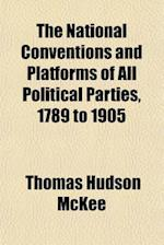 The National Conventions and Platforms of All Political Parties, 1789 to 1905 af Thomas Hudson Mckee