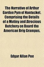 The Narrative of Arthur Gordon Pym of Nantucket. Comprising the Details of a Mutiny and Atrocious Butchery on Board the American Brig Grampus,