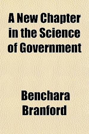 Bog, paperback A New Chapter in the Science of Government af Benchara Branford