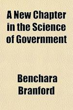 A New Chapter in the Science of Government af Benchara Branford