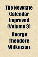 The Newgate Calendar Improved (Volume 3) af George Theodore Wilkinson