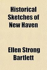 Historical Sketches of New Haven af Ellen Strong Bartlett