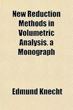New Reduction Methods in Volumetric Analysis. a Monograph af Edmund Knecht