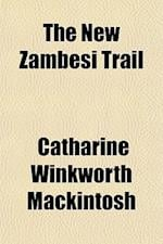 The New Zambesi Trail af Catharine Winkworth Mackintosh