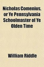 Nicholas Comenius, or Ye Pennsylvania Schoolmaster of Ye Olden Time af William Riddle