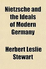 Nietzsche and the Ideals of Modern Germany af Herbert Leslie Stewart