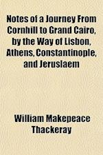 Notes of a Journey from Cornhill to Grand Cairo, by the Way of Lisbon, Athens, Constantinople, and Jeruslaem