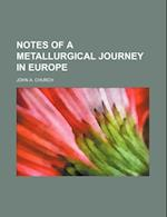 Notes of a Metallurgical Journey in Europe af John A. Church, Church