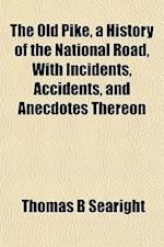 The Old Pike, a History of the National Road, with Incidents, Accidents, and Anecdotes Thereon af Thomas B. Searight